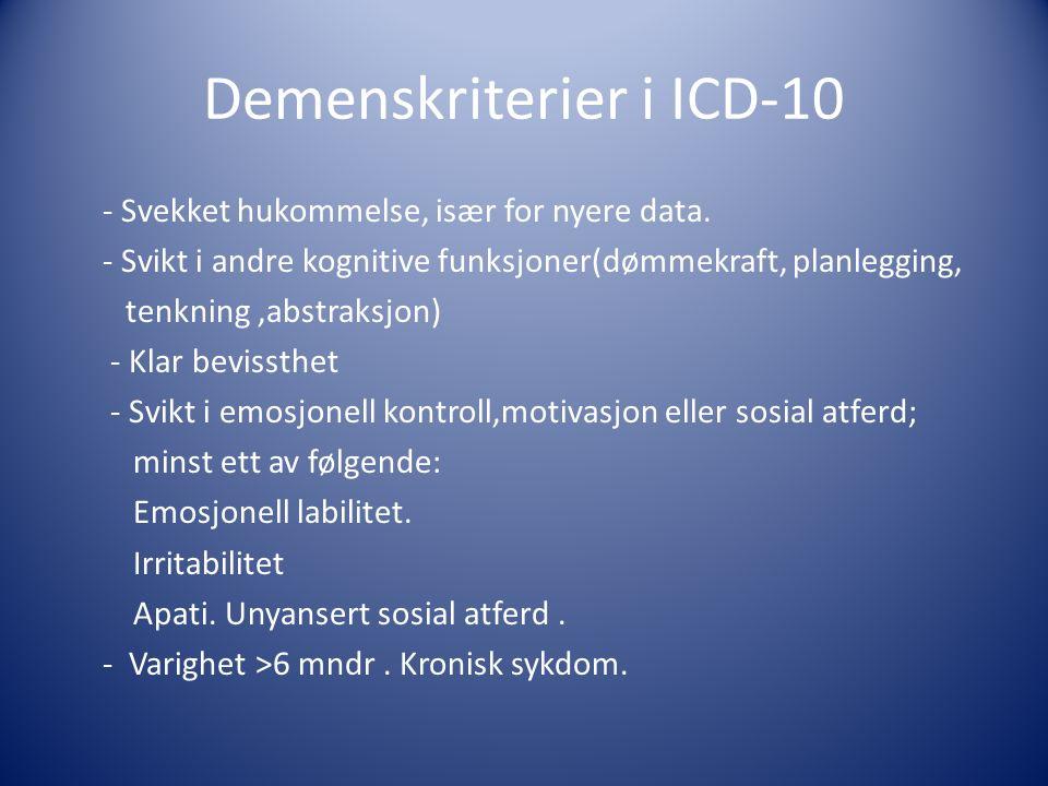 Demenskriterier i ICD-10 - Svekket hukommelse, især for nyere data. - Svikt i andre kognitive funksjoner(dømmekraft, planlegging, tenkning,abstraksjon