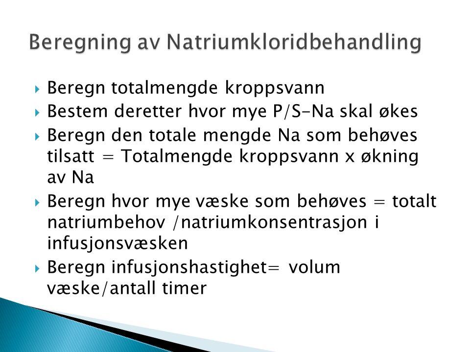  Beregn totalmengde kroppsvann  Bestem deretter hvor mye P/S-Na skal økes  Beregn den totale mengde Na som behøves tilsatt = Totalmengde kroppsvann