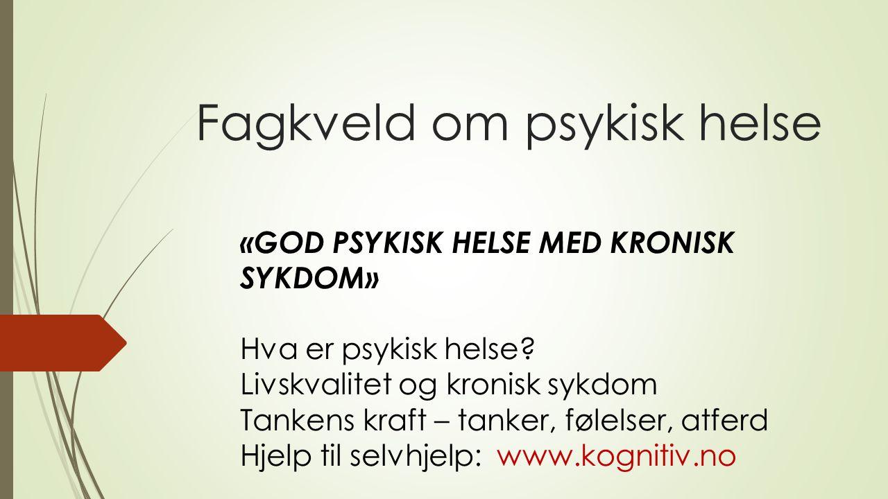 Fagkveld om psykisk helse «GOD PSYKISK HELSE MED KRONISK SYKDOM» Hva er psykisk helse.