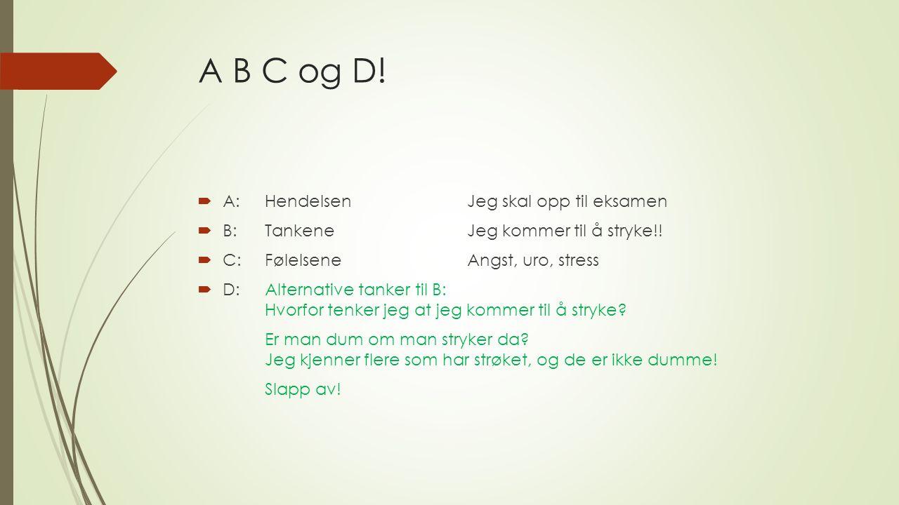 A B C og D.  A:HendelsenJeg skal opp til eksamen  B:TankeneJeg kommer til å stryke!.