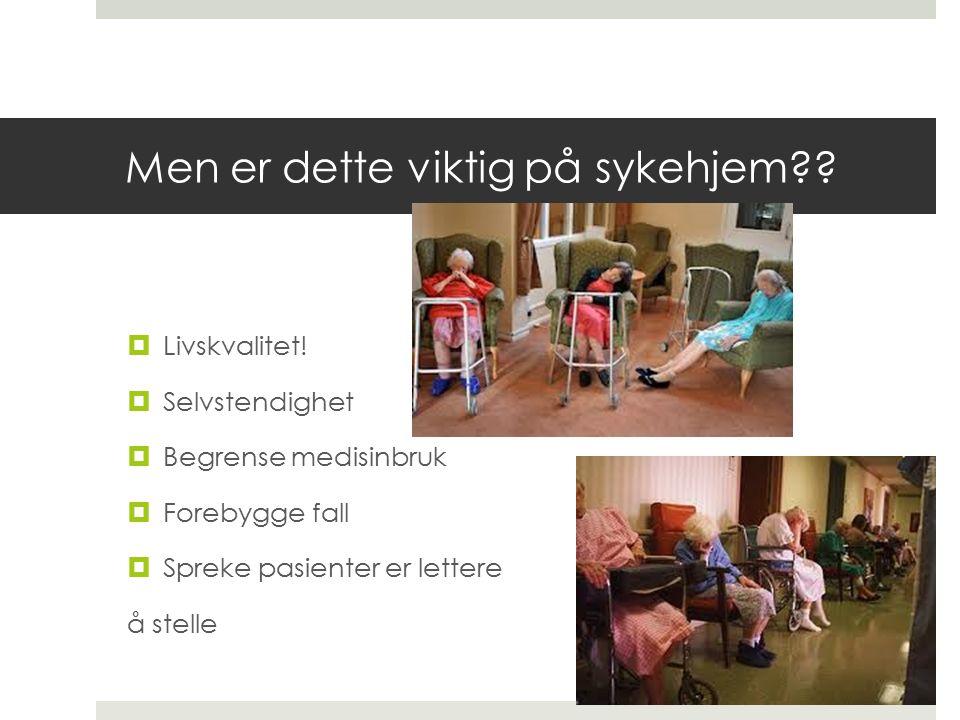 Men er dette viktig på sykehjem?. Livskvalitet.