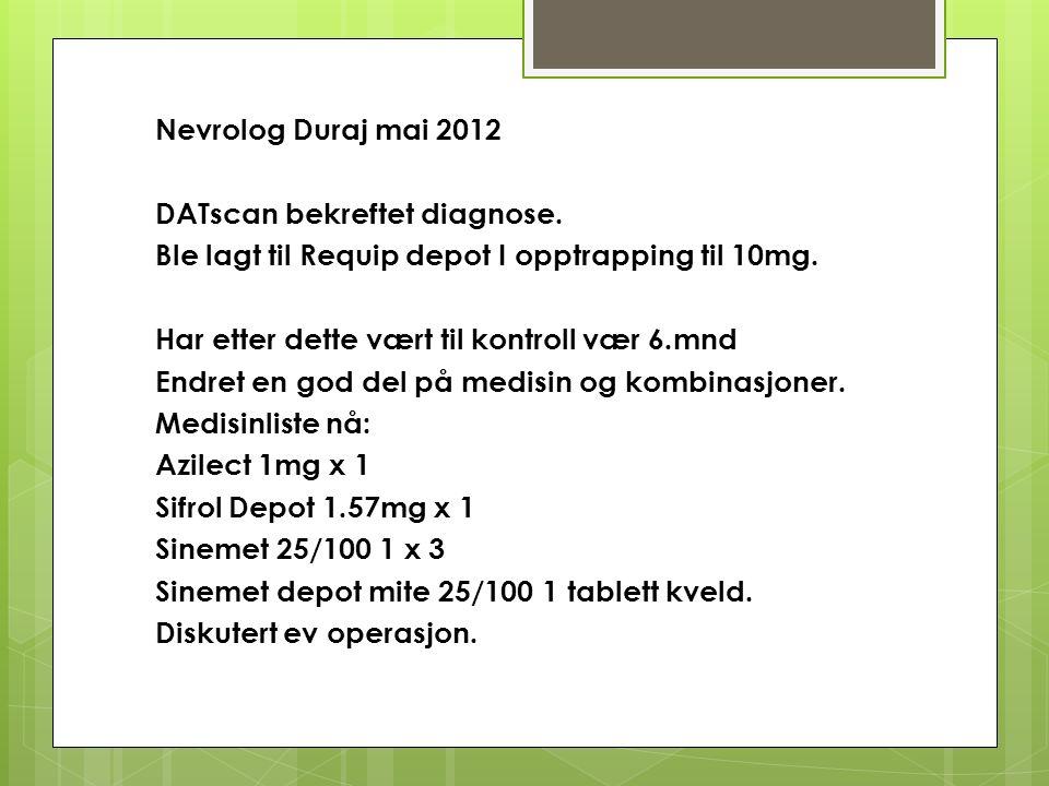 Nevrolog Duraj mai 2012 DATscan bekreftet diagnose.