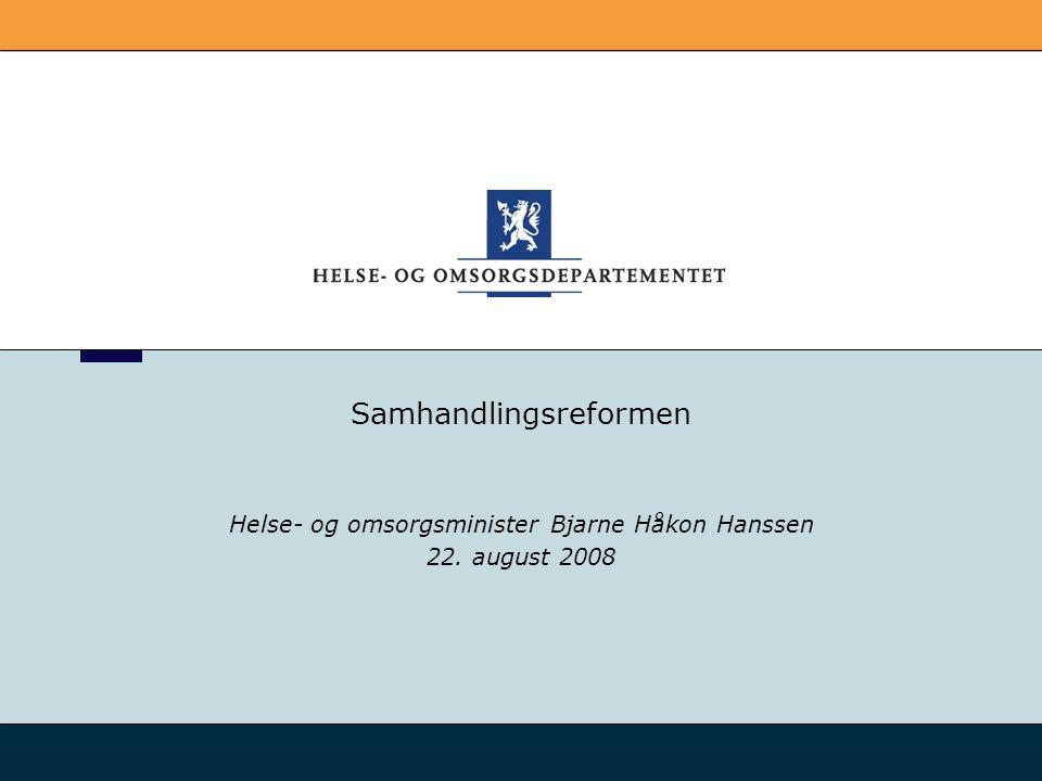 Samhandlingsreformen Helse- og omsorgsminister Bjarne Håkon Hanssen 22. august 2008