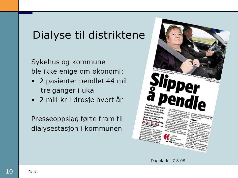 10 Dato Dialyse til distriktene Sykehus og kommune ble ikke enige om økonomi: 2 pasienter pendlet 44 mil tre ganger i uka 2 mill kr i drosje hvert år