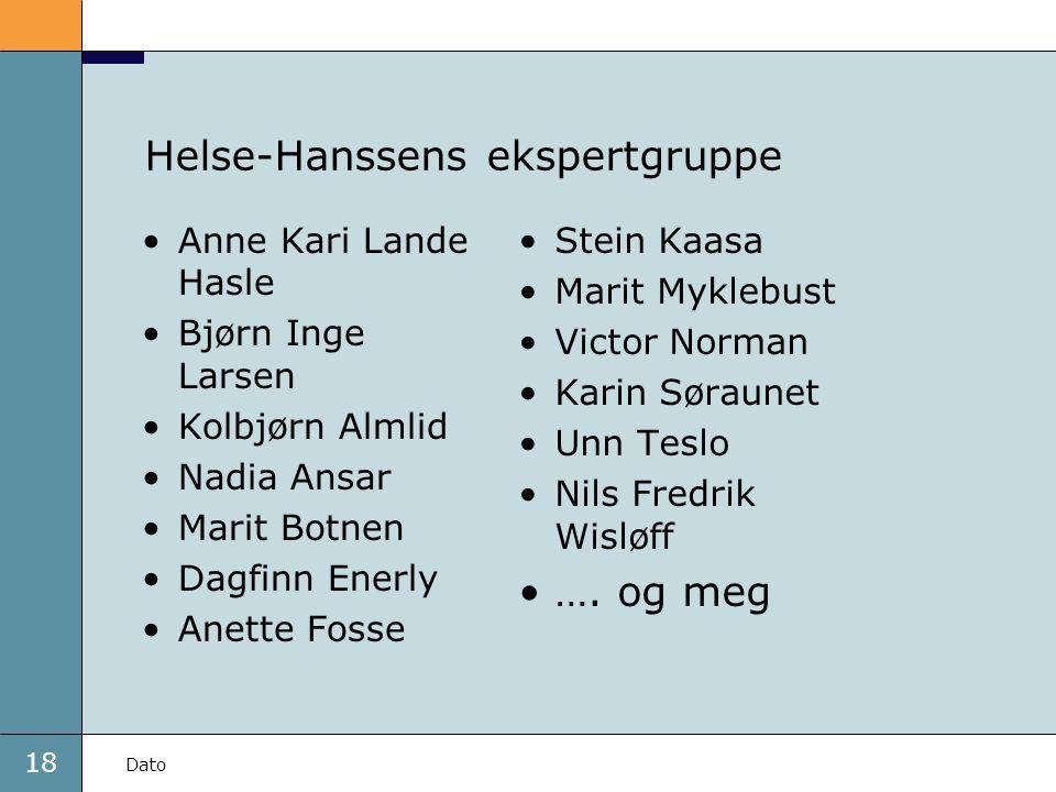 18 Dato Helse-Hanssens ekspertgruppe Anne Kari Lande Hasle Bjørn Inge Larsen Kolbjørn Almlid Nadia Ansar Marit Botnen Dagfinn Enerly Anette Fosse Stei