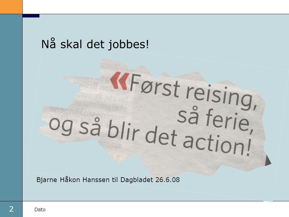 2 Dato Nå skal det jobbes! Bjarne Håkon Hanssen til Dagbladet 26.6.08