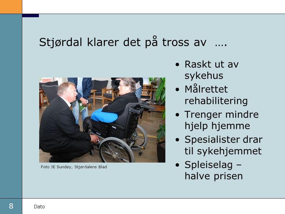 8 Dato Stjørdal klarer det på tross av …. Raskt ut av sykehus Målrettet rehabilitering Trenger mindre hjelp hjemme Spesialister drar til sykehjemmet S