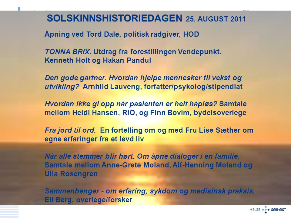 SOLSKINNSHISTORIEDAGEN 25. AUGUST 2011 Åpning ved Tord Dale, politisk rådgiver, HOD TONNA BRIX.