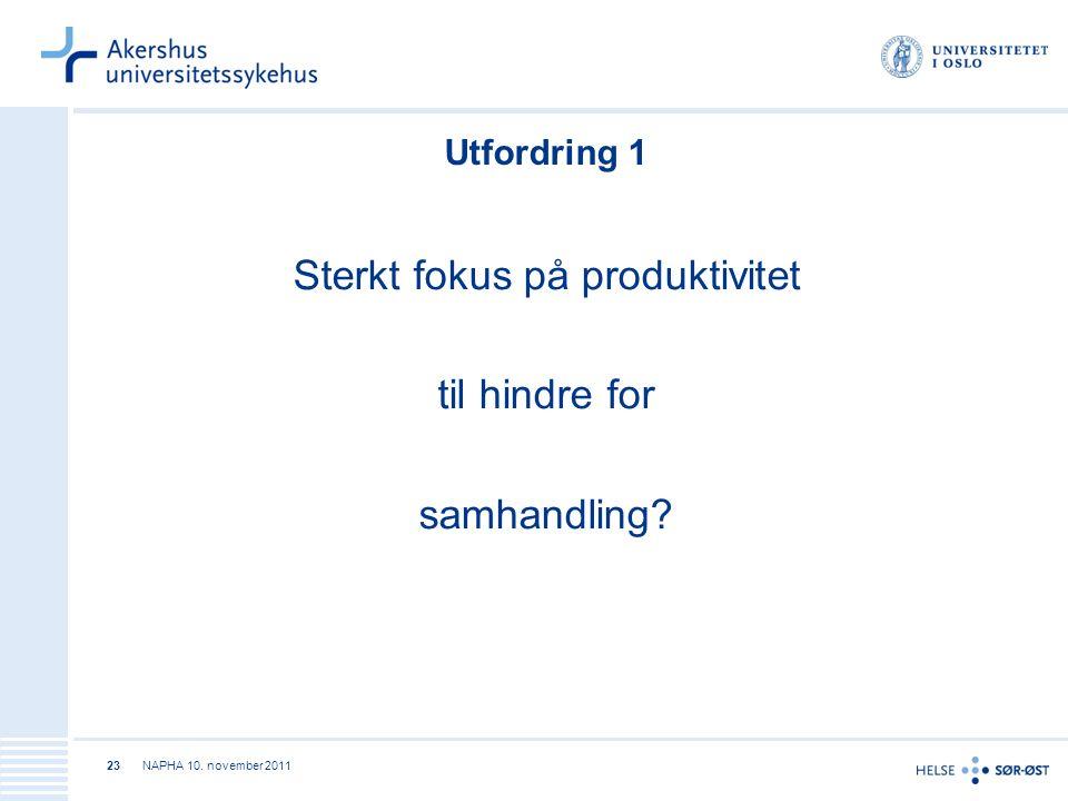 NAPHA 10. november 201123 Utfordring 1 Sterkt fokus på produktivitet til hindre for samhandling