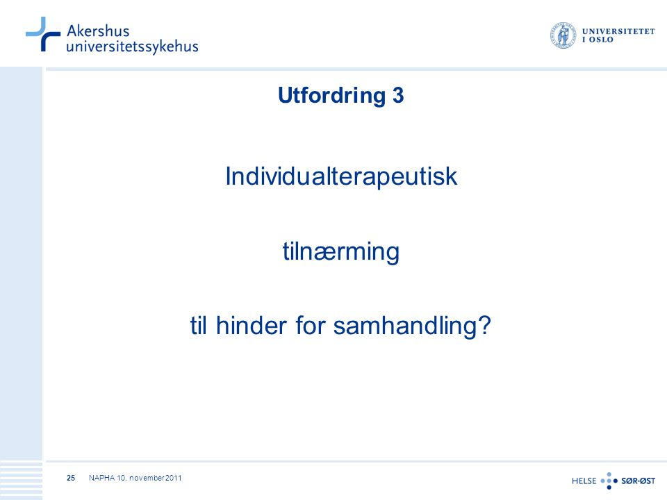 NAPHA 10. november 201125 Utfordring 3 Individualterapeutisk tilnærming til hinder for samhandling