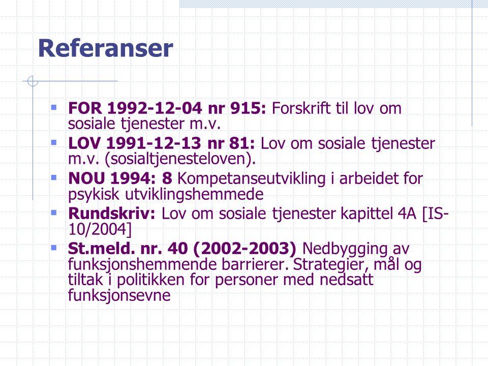 Referanser  FOR 1992-12-04 nr 915: Forskrift til lov om sosiale tjenester m.v.
