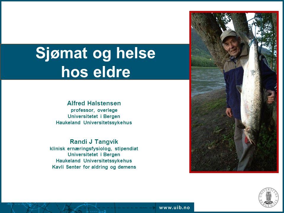 SJØMATKONFERANSEN 2012 Alfred Halstensen professor, overlege Universitetet i Bergen Haukeland Universitetssykehus Randi J Tangvik klinisk ernæringsfys