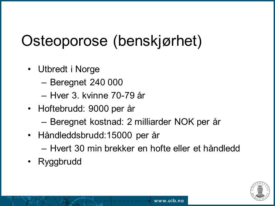 Osteoporose (benskjørhet) Utbredt i Norge –Beregnet 240 000 –Hver 3. kvinne 70-79 år Hoftebrudd: 9000 per år –Beregnet kostnad: 2 milliarder NOK per å
