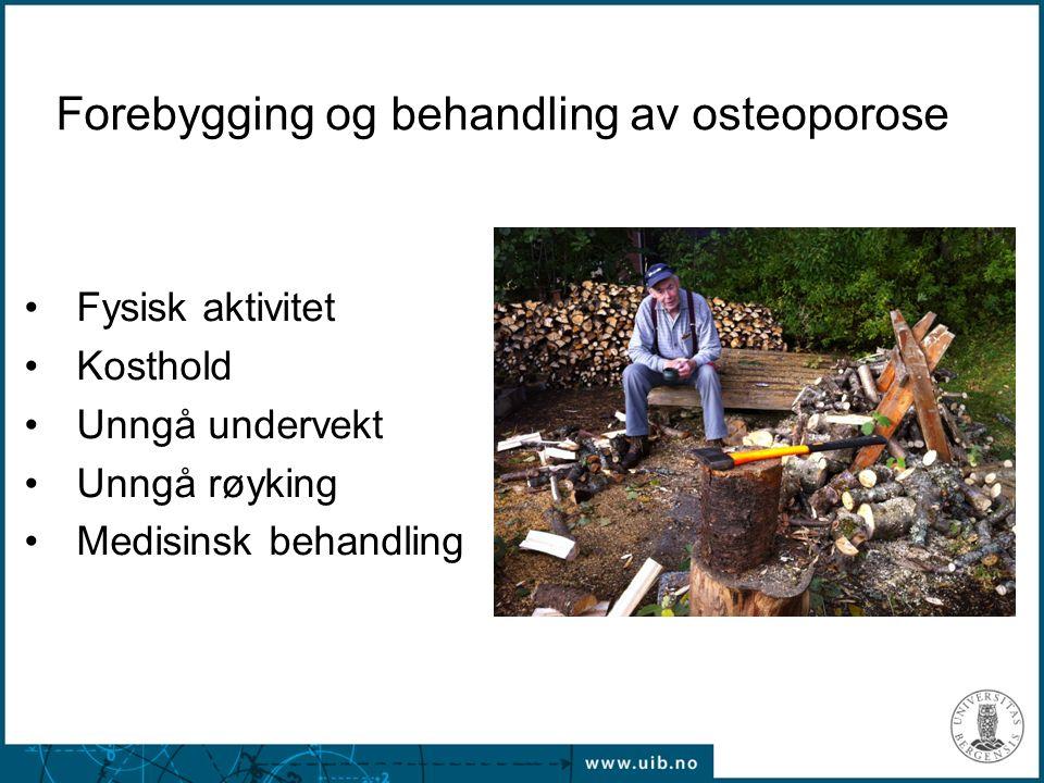 Forebygging og behandling av osteoporose Fysisk aktivitet Kosthold Unngå undervekt Unngå røyking Medisinsk behandling