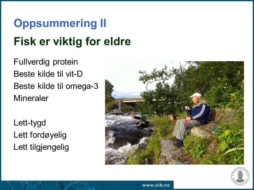 Oppsummering II Fisk er viktig for eldre Fullverdig protein Beste kilde til vit-D Beste kilde til omega-3 Mineraler Lett-tygd Lett fordøyelig Lett til