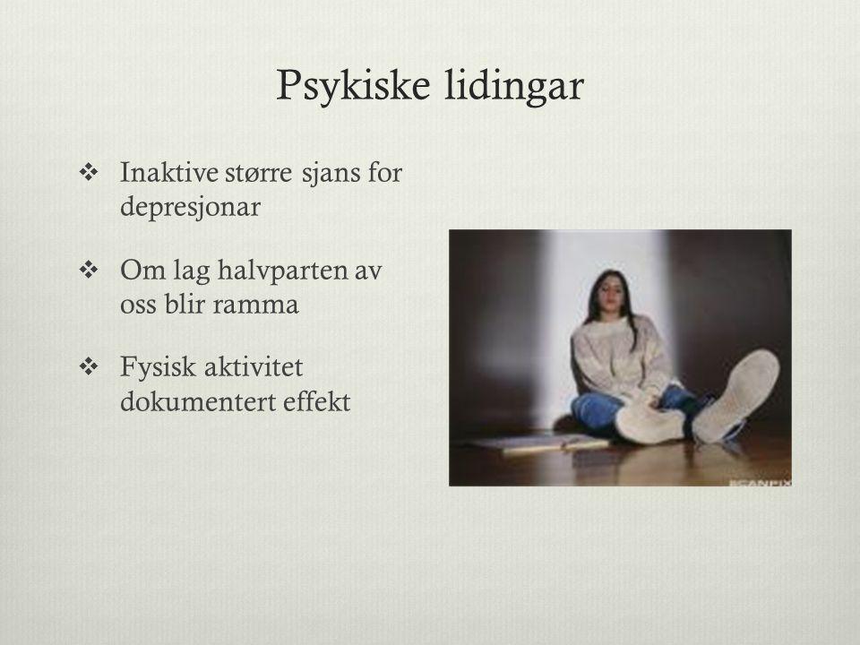 Psykiske lidingar  Inaktive større sjans for depresjonar  Om lag halvparten av oss blir ramma  Fysisk aktivitet dokumentert effekt
