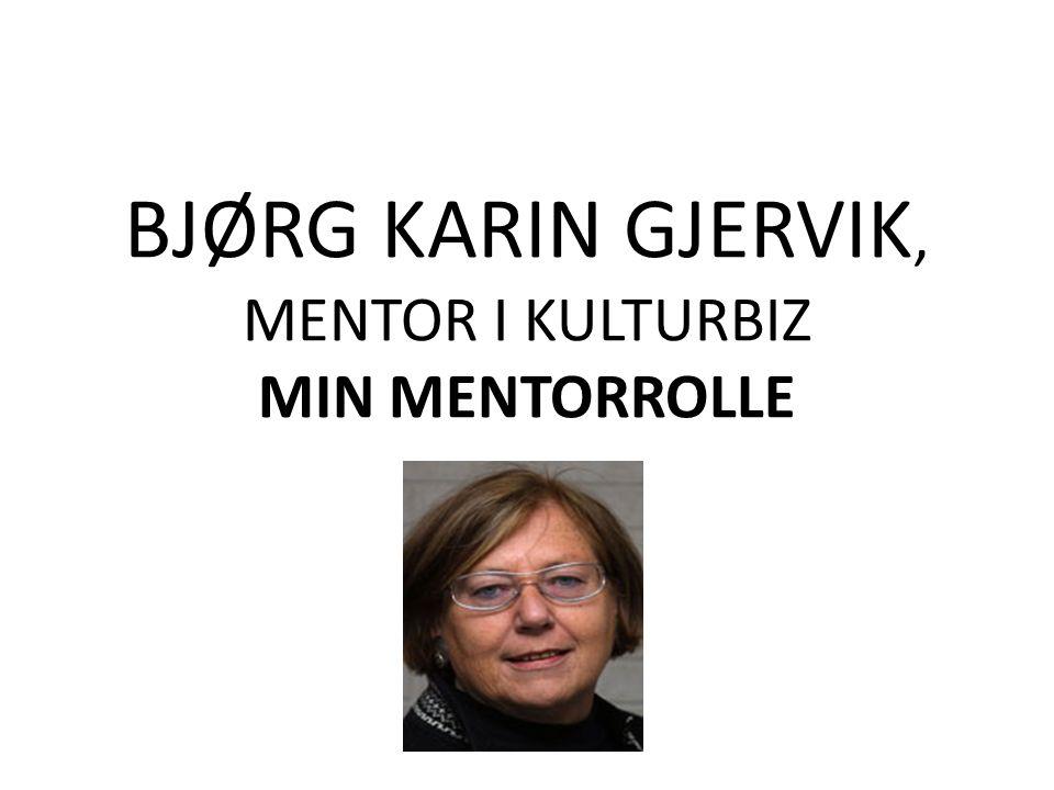 BJØRG KARIN GJERVIK, MENTOR I KULTURBIZ MIN MENTORROLLE