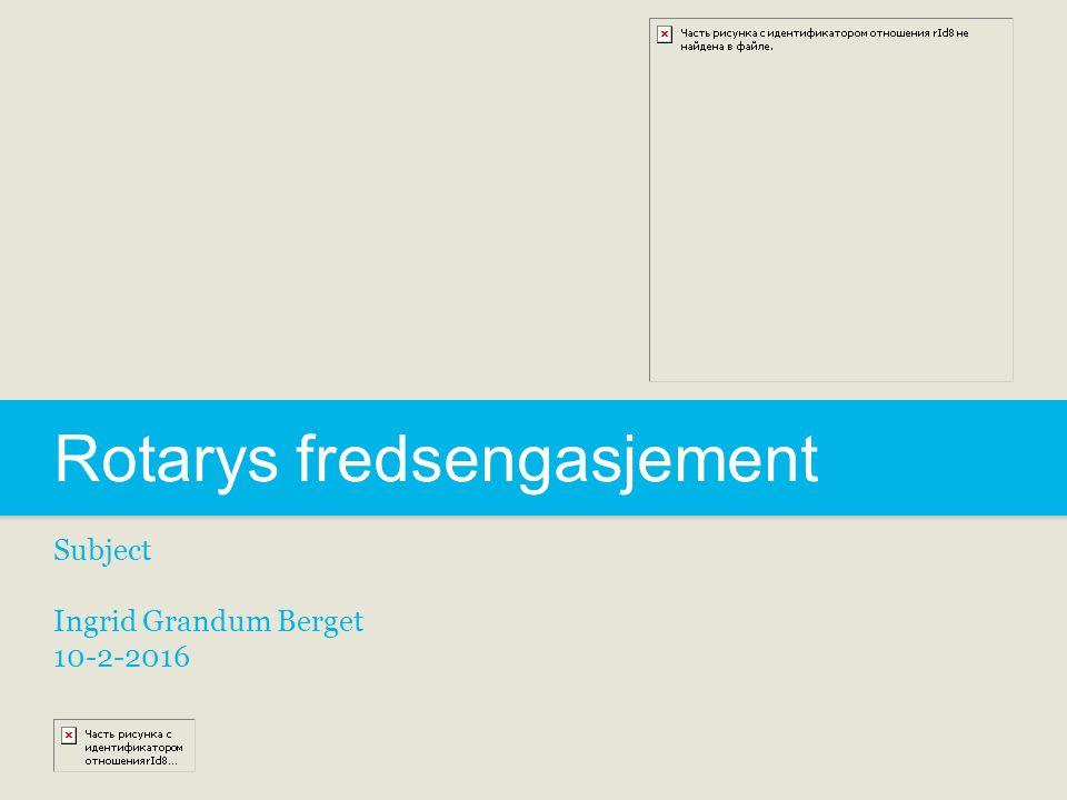 Rotarys fredsengasjement Subject Ingrid Grandum Berget 10-2-2016