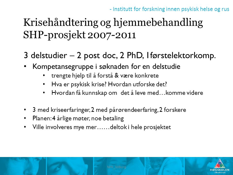 - Institutt for forskning innen psykisk helse og rus Krisehåndtering og hjemmebehandling SHP-prosjekt 2007-2011 3 delstudier – 2 post doc, 2 PhD, 1før
