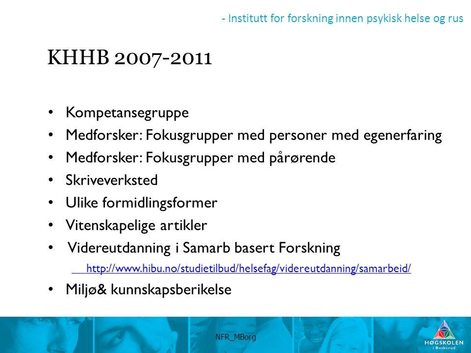 - Institutt for forskning innen psykisk helse og rus KHHB 2007-2011 Kompetansegruppe Medforsker: Fokusgrupper med personer med egenerfaring Medforsker