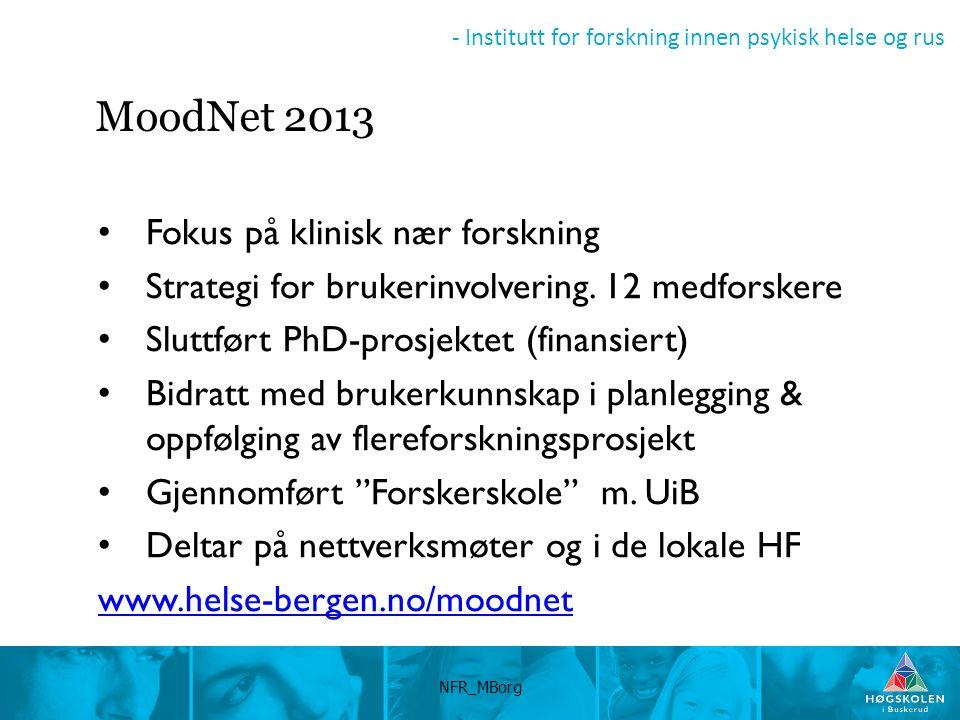 - Institutt for forskning innen psykisk helse og rus NFR_MBorg MoodNet 2013 Fokus på klinisk nær forskning Strategi for brukerinvolvering.