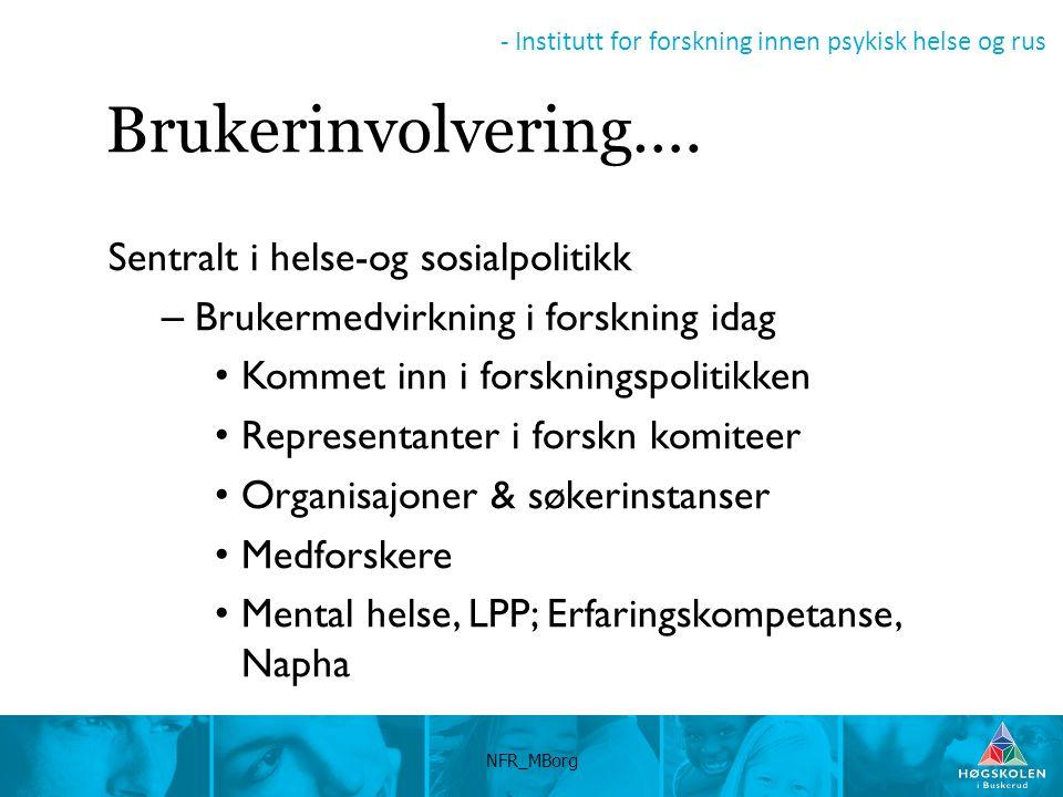 - Institutt for forskning innen psykisk helse og rus NFR_MBorg Brukerinvolvering…. Sentralt i helse-og sosialpolitikk – Brukermedvirkning i forskning