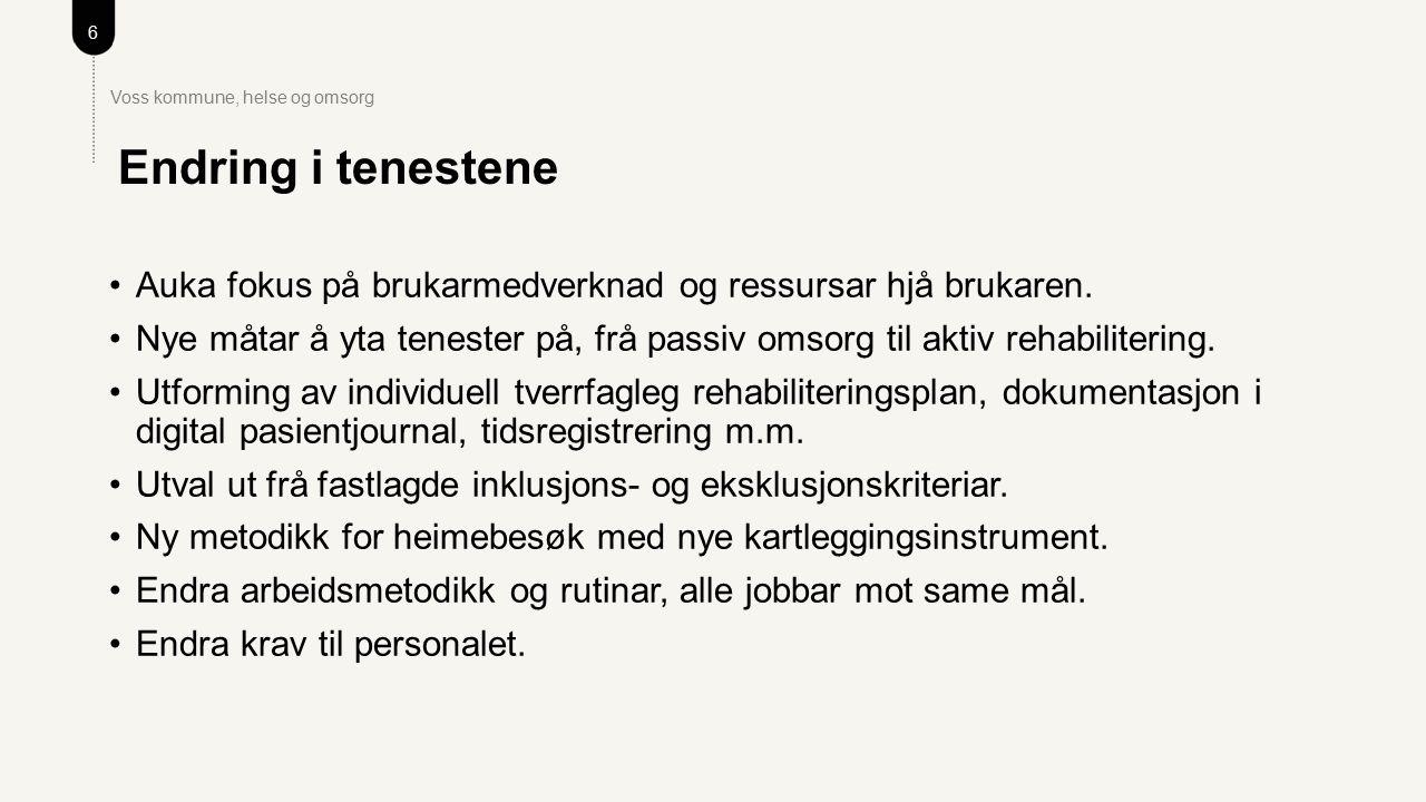 6 Voss kommune, helse og omsorg Auka fokus på brukarmedverknad og ressursar hjå brukaren.