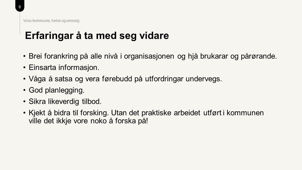 9 Voss kommune, helse og omsorg Brei forankring på alle nivå i organisasjonen og hjå brukarar og pårørande.