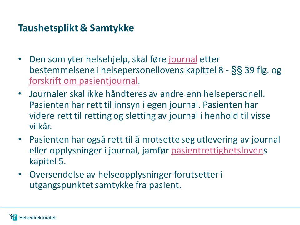 | 24 Taushetsplikt & Samtykke Den som yter helsehjelp, skal føre journal etter bestemmelsene i helsepersonellovens kapittel 8 - §§ 39 flg.