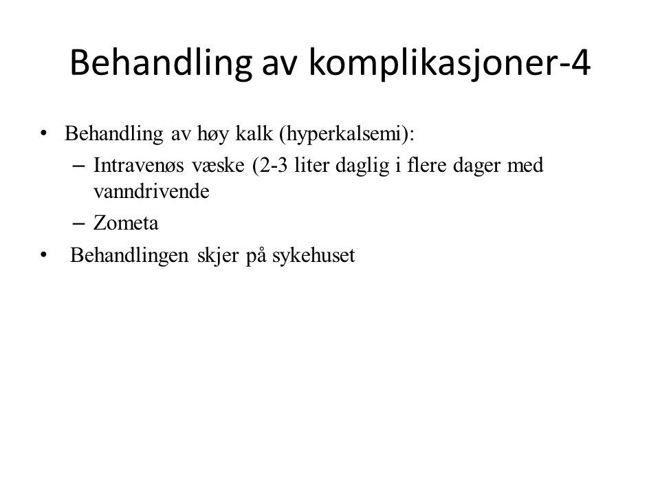 Behandling av komplikasjoner-4 Behandling av høy kalk (hyperkalsemi): – Intravenøs væske (2-3 liter daglig i flere dager med vanndrivende – Zometa Behandlingen skjer på sykehuset