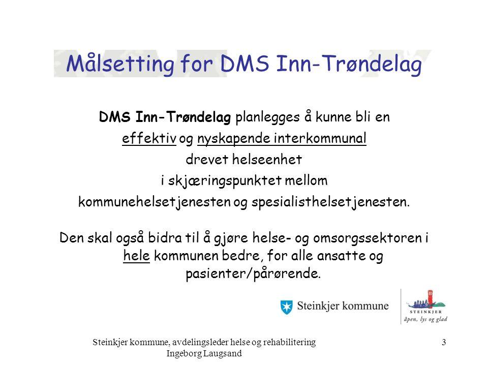 Målsetting for DMS Inn-Trøndelag DMS Inn-Trøndelag planlegges å kunne bli en effektiv og nyskapende interkommunal drevet helseenhet i skjæringspunktet mellom kommunehelsetjenesten og spesialisthelsetjenesten.