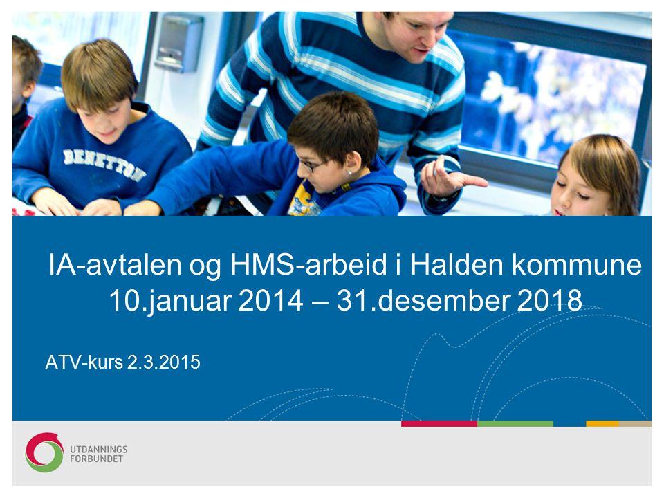 IA-avtalen og HMS-arbeid i Halden kommune 10.januar 2014 – 31.desember 2018 ATV-kurs 2.3.2015