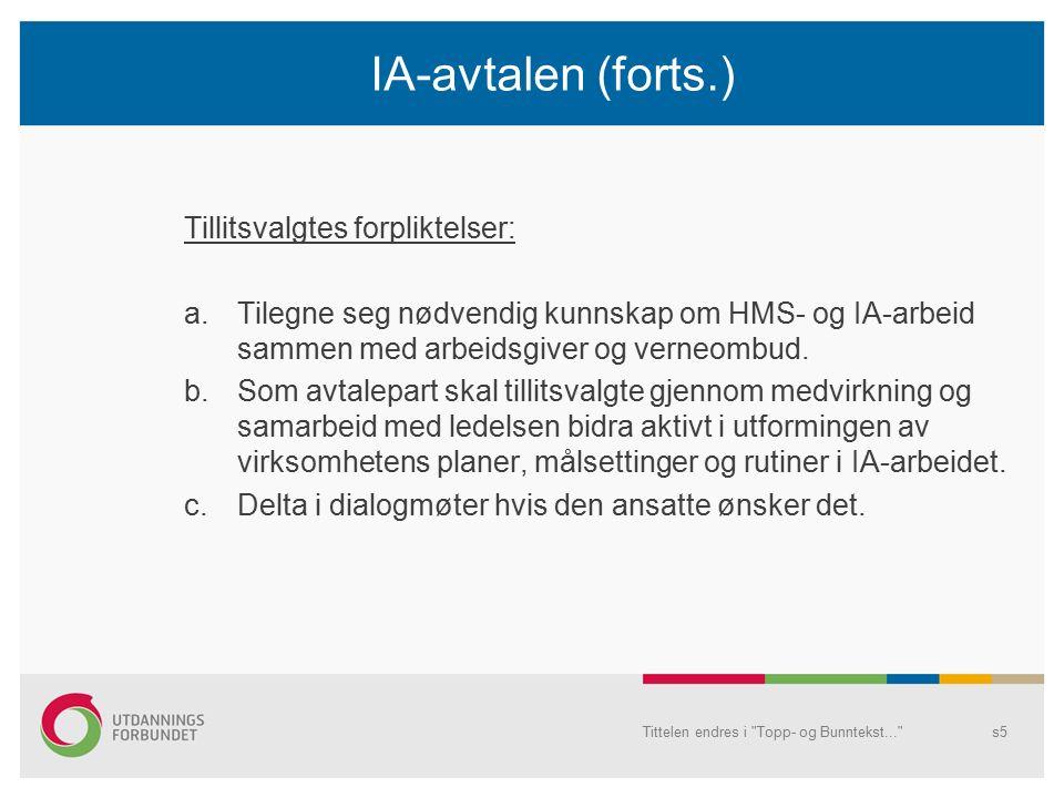 IA-avtalen (forts.) Tillitsvalgtes forpliktelser: a.Tilegne seg nødvendig kunnskap om HMS- og IA-arbeid sammen med arbeidsgiver og verneombud.