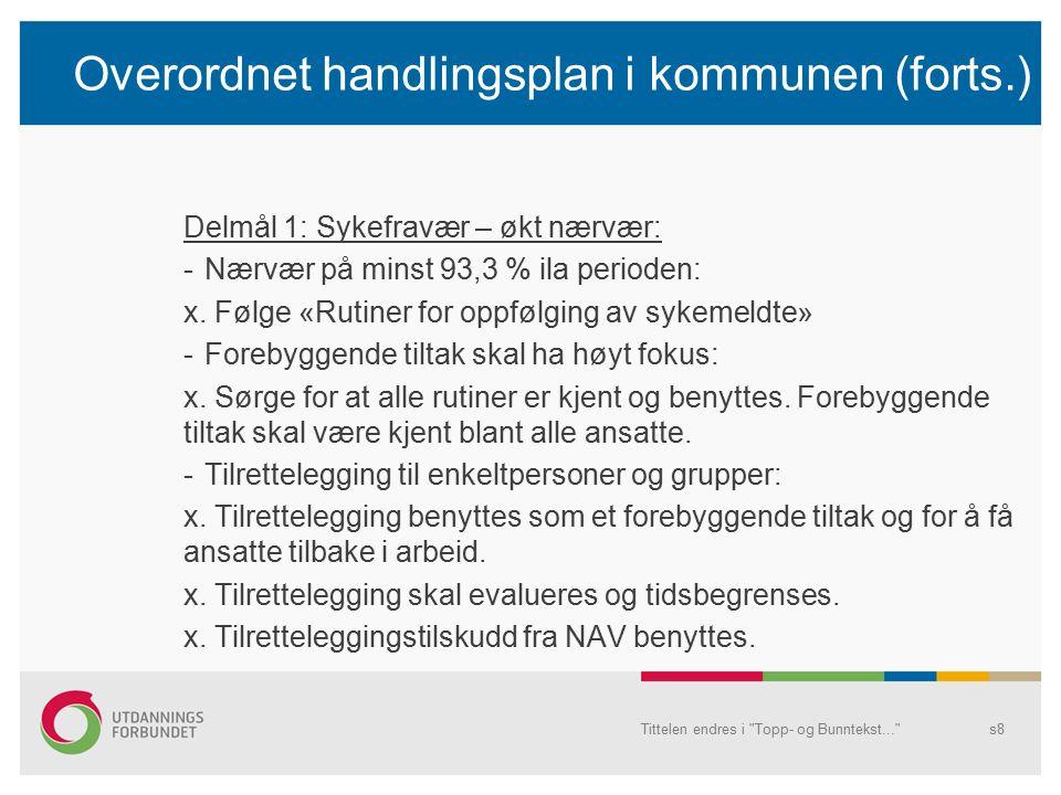 Overordnet handlingsplan i kommunen (forts.) Delmål 1: Sykefravær – økt nærvær: -Nærvær på minst 93,3 % ila perioden: x.