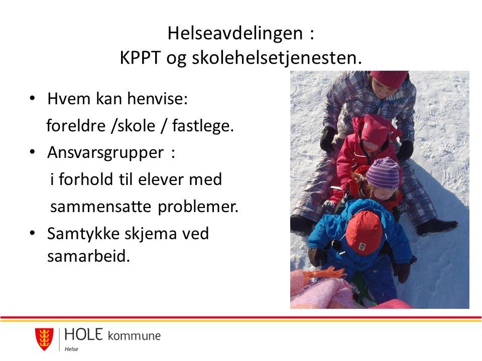 Helseavdelingen : KPPT og skolehelsetjenesten. Hvem kan henvise: foreldre /skole / fastlege.