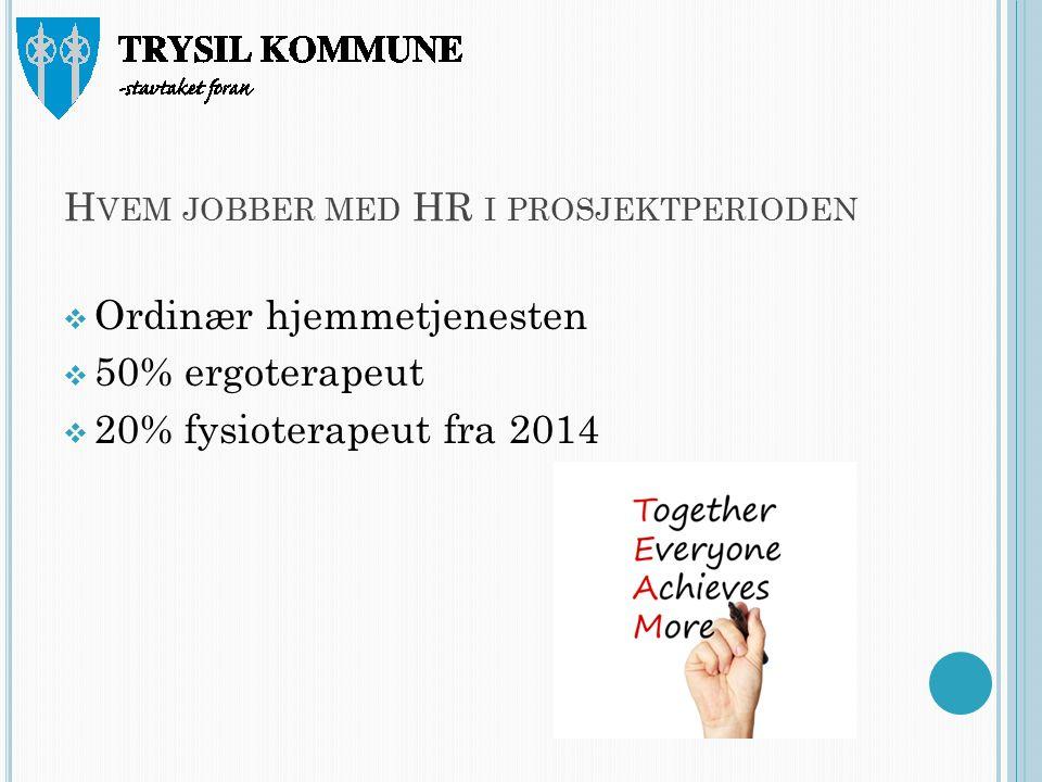 H VEM JOBBER MED HR I PROSJEKTPERIODEN  Ordinær hjemmetjenesten  50% ergoterapeut  20% fysioterapeut fra 2014