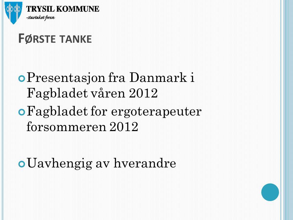 F ØRSTE TANKE Presentasjon fra Danmark i Fagbladet våren 2012 Fagbladet for ergoterapeuter forsommeren 2012 Uavhengig av hverandre