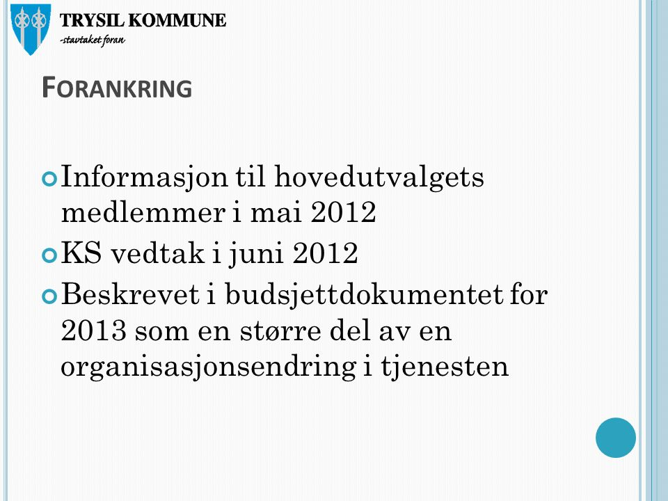 F ORANKRING Informasjon til hovedutvalgets medlemmer i mai 2012 KS vedtak i juni 2012 Beskrevet i budsjettdokumentet for 2013 som en større del av en organisasjonsendring i tjenesten