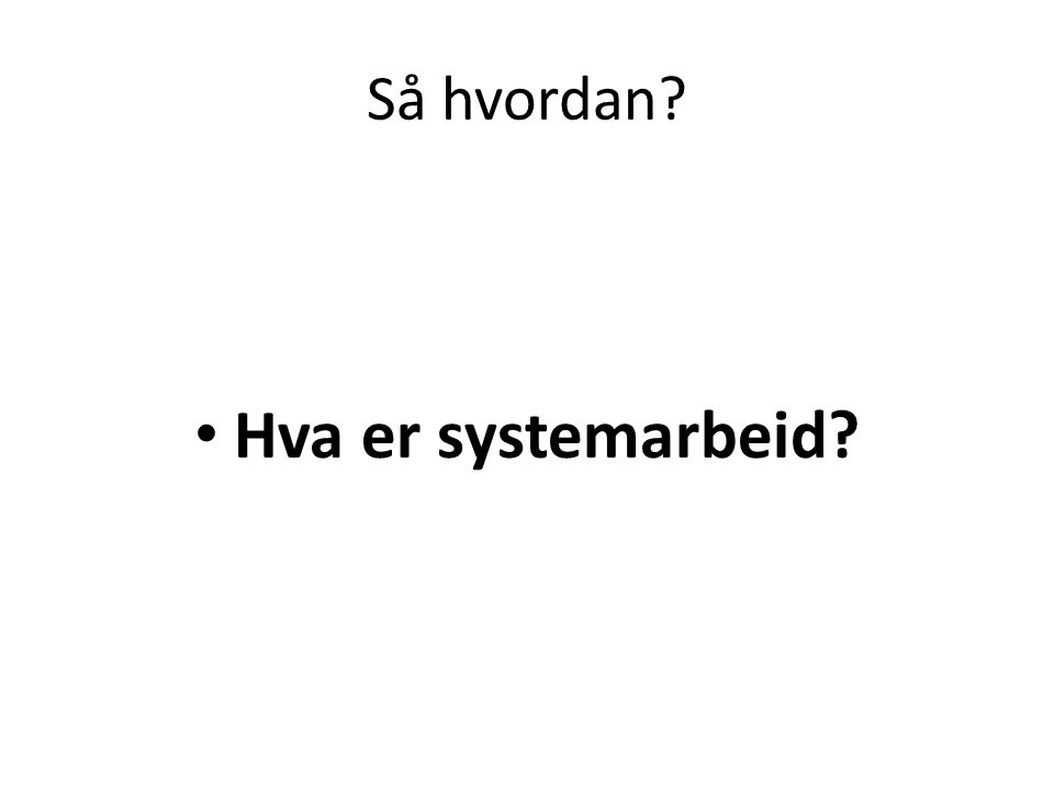 Så hvordan Hva er systemarbeid