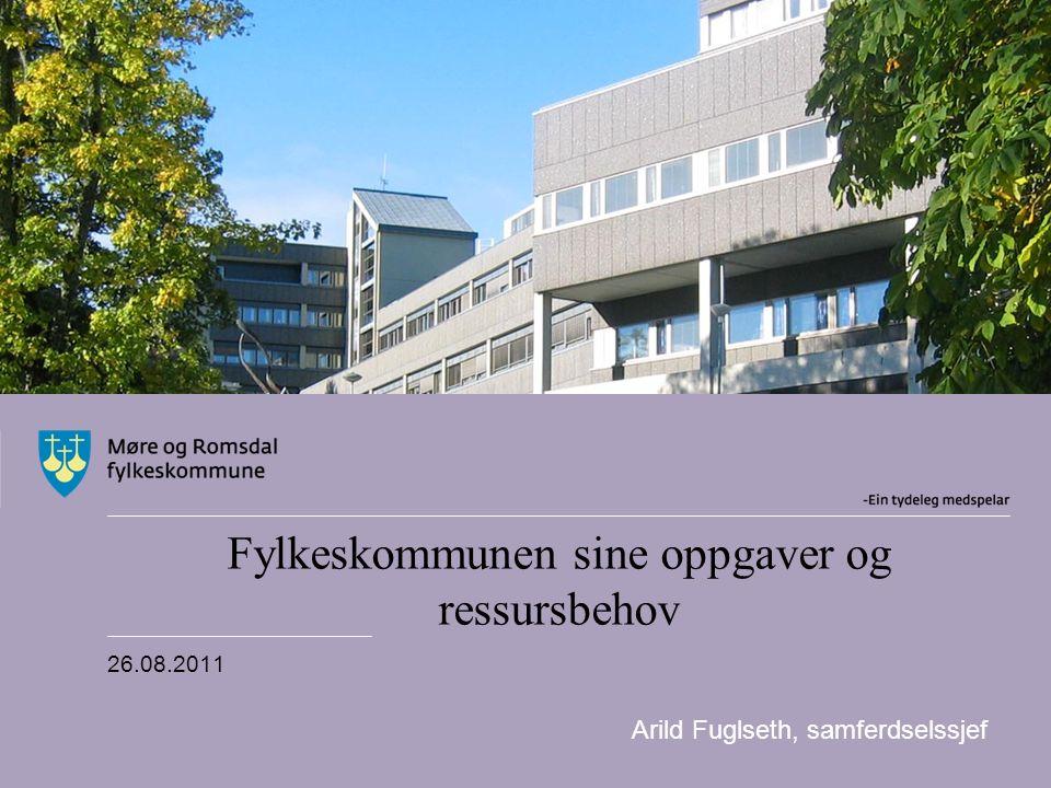 Fylkeskommunen sine oppgaver og ressursbehov 26.08.2011 Arild Fuglseth, samferdselssjef