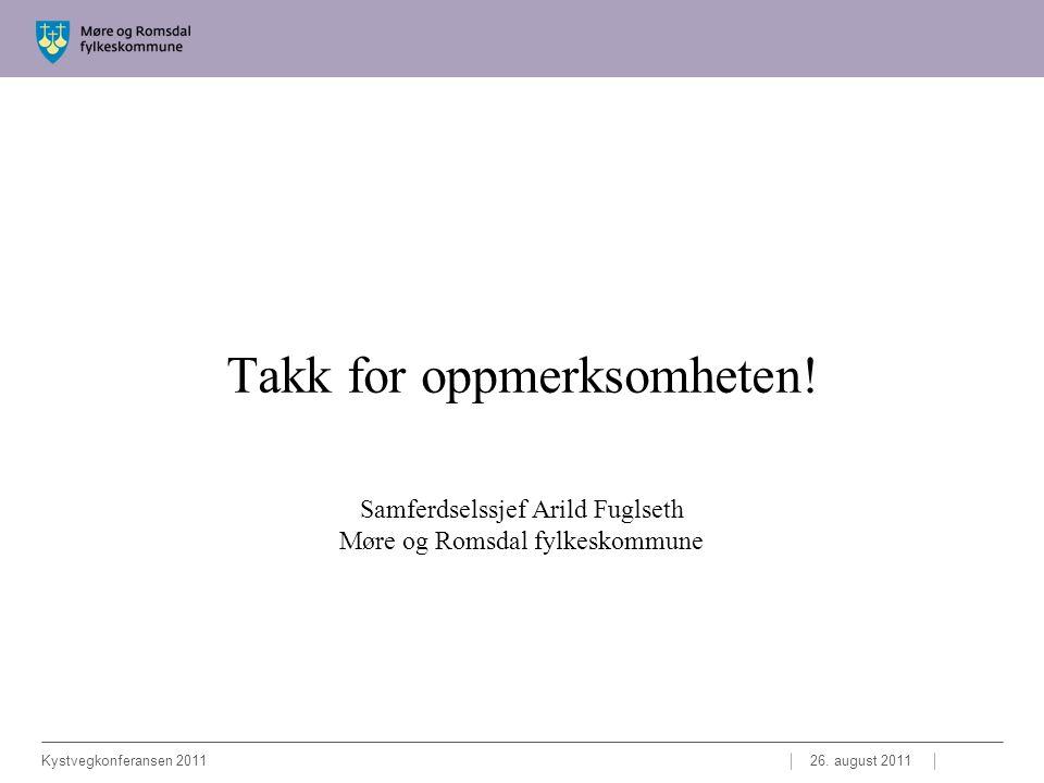 Takk for oppmerksomheten. Samferdselssjef Arild Fuglseth Møre og Romsdal fylkeskommune 26.