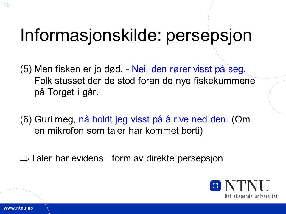 16 Informasjonskilde: persepsjon (5)Men fisken er jo død.