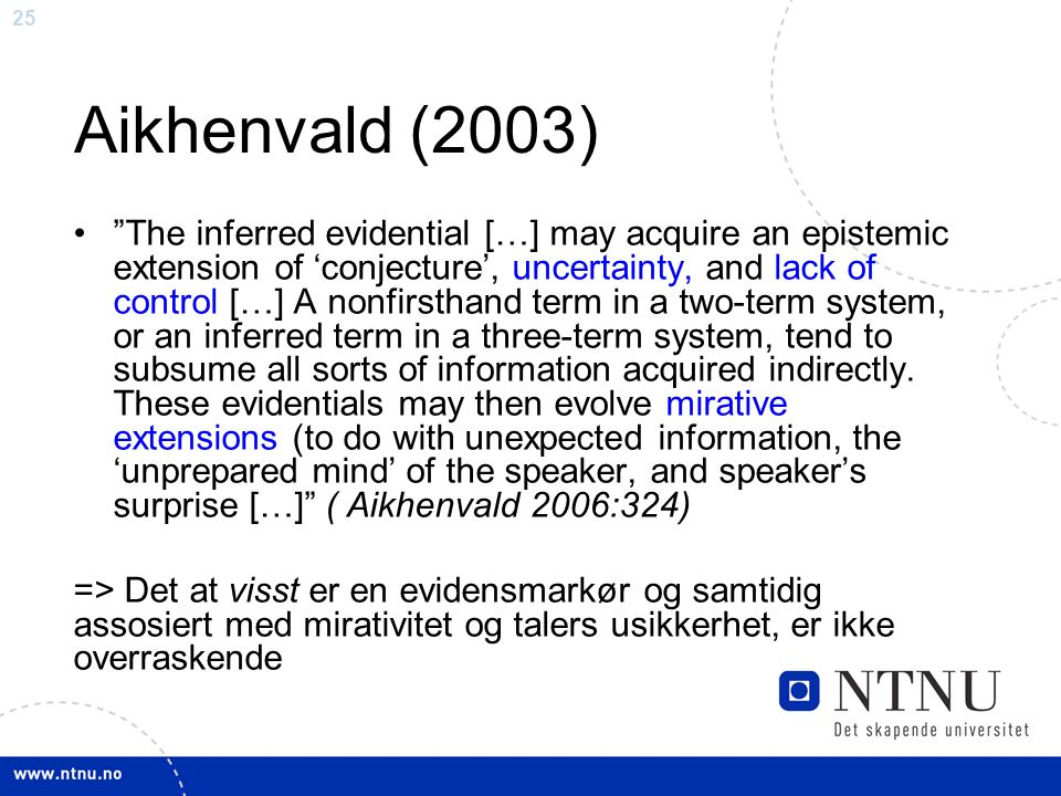 25 Aikhenvald (2003) The inferred evidential […] may acquire an epistemic extension of 'conjecture', uncertainty, and lack of control […] A nonfirsthand term in a two-term system, or an inferred term in a three-term system, tend to subsume all sorts of information acquired indirectly.