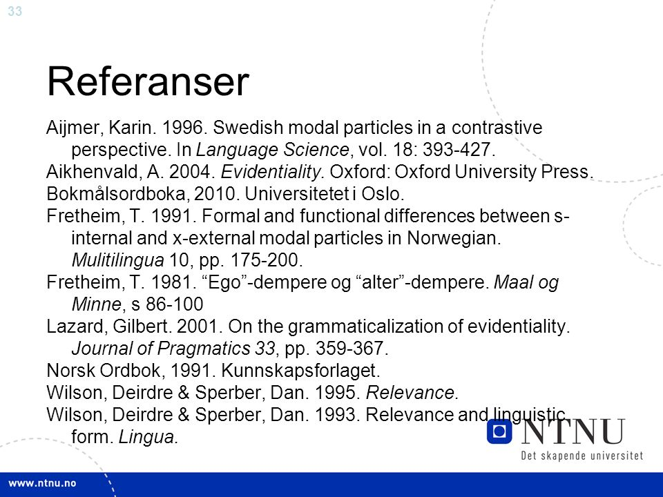 33 Referanser Aijmer, Karin. 1996. Swedish modal particles in a contrastive perspective.