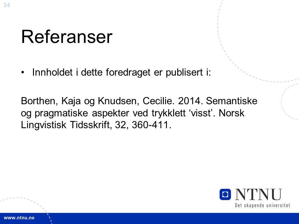 34 Referanser Innholdet i dette foredraget er publisert i: Borthen, Kaja og Knudsen, Cecilie.