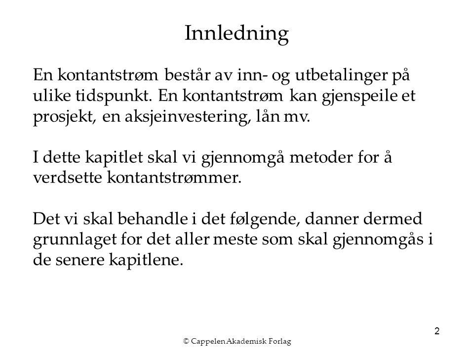 © Cappelen Akademisk Forlag 2 Innledning En kontantstrøm består av inn- og utbetalinger på ulike tidspunkt.