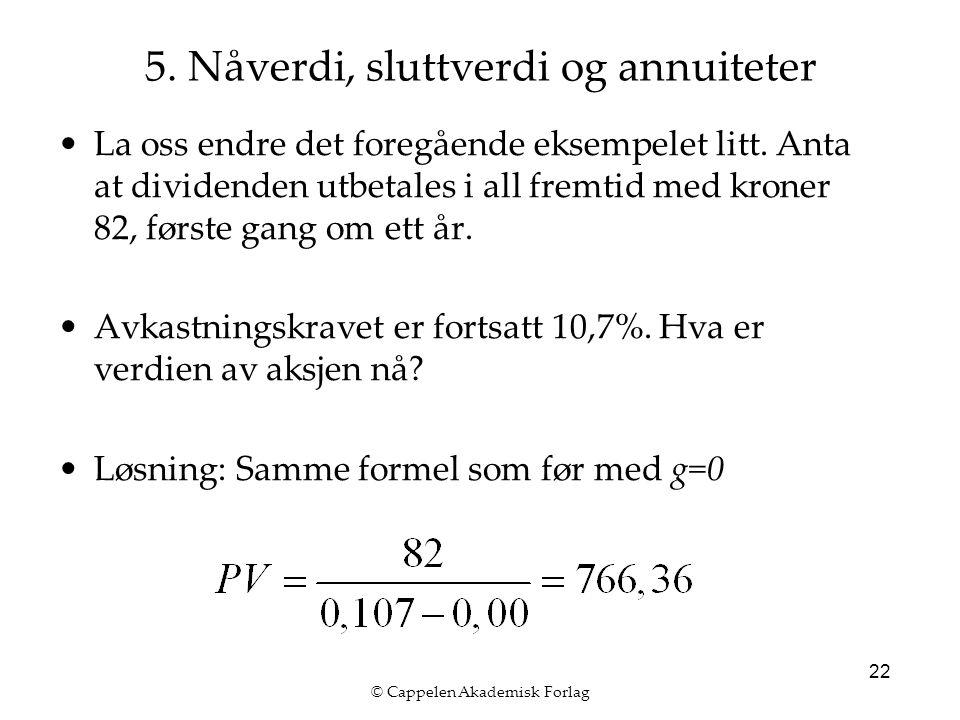 © Cappelen Akademisk Forlag 22 La oss endre det foregående eksempelet litt.
