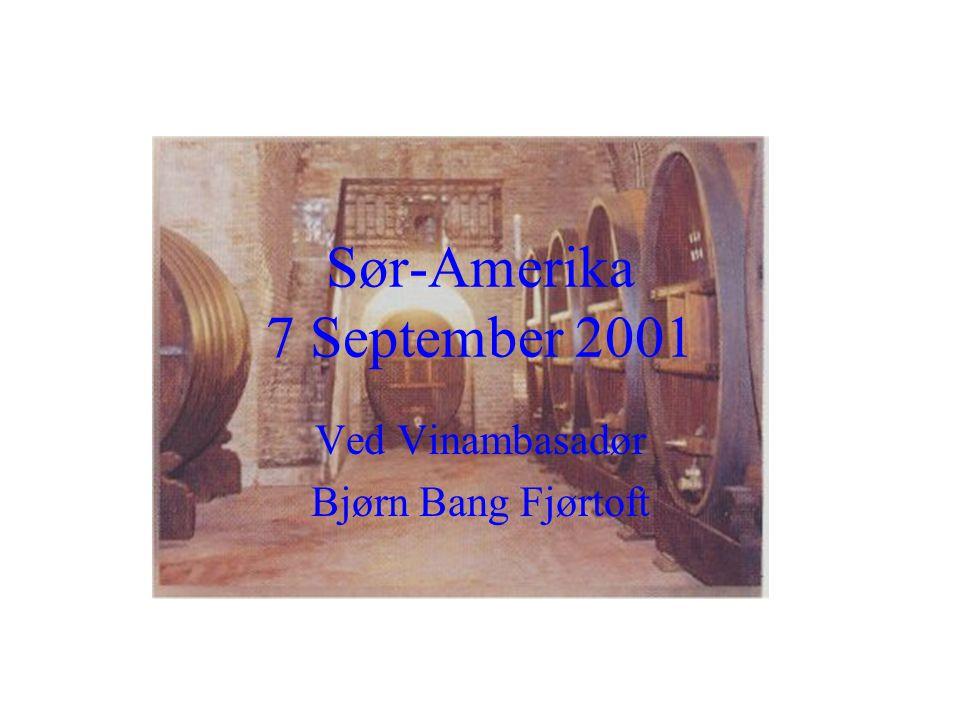 Sør-Amerika 7 September 2001 Ved Vinambasadør Bjørn Bang Fjørtoft