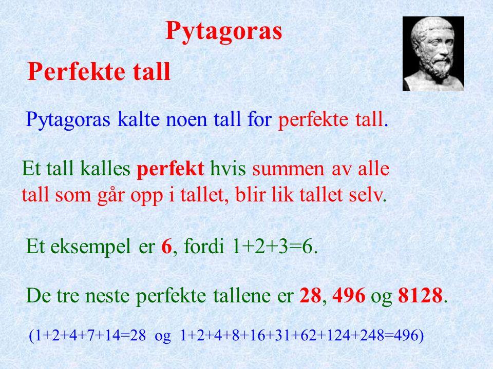 Pytagoras Pytagoras kalte noen tall for perfekte tall.