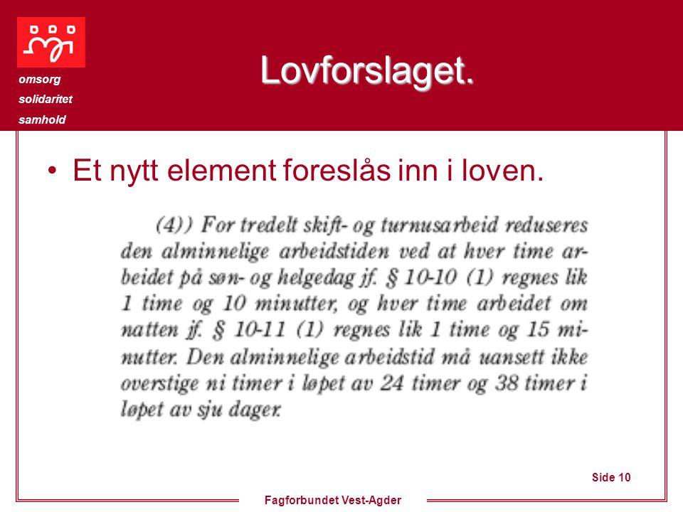 Side 10 omsorg solidaritet samhold Fagforbundet Vest-Agder Lovforslaget. Et nytt element foreslås inn i loven.